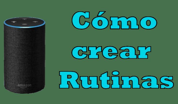 Cómo crear y utilizar rutinas en Alexa (Amazon Echo)